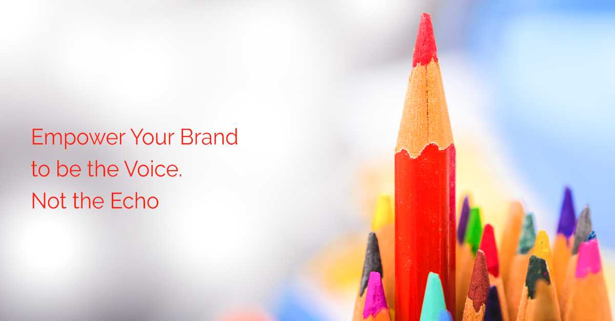 Empower Your Brand to be the Voice, Not the Echo